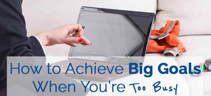 How to Achieve Big Goals When You're Busy