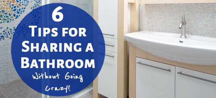 6 Tips for Sharing a Bathroom Without Going Crazy!