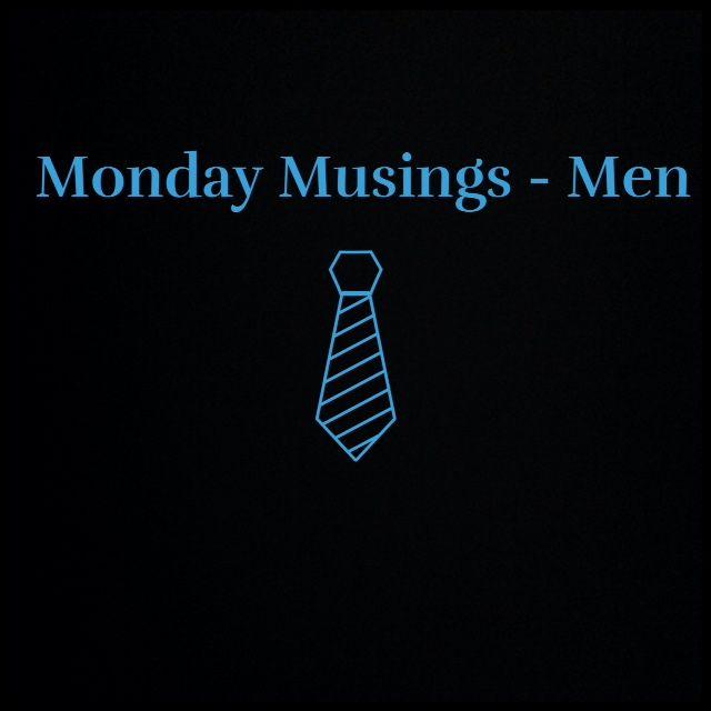 Monday Musings Men