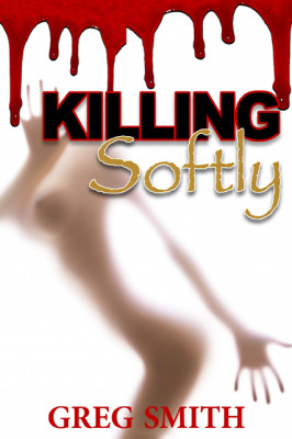 Cover of Greg Smith's first novel, Killing Softly