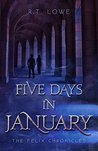 The Felix Chronicles: Five Days in January (The Felix Chronicles, #2)