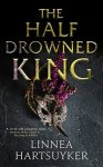 The Half-Drowned King by Linnea Hartsuyker [Book Review]