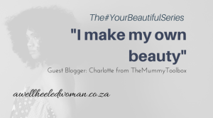 """""""I Make My Own Beauty"""" Contribution To The #YourbeautifulSeries on A Well Heeled Woman"""