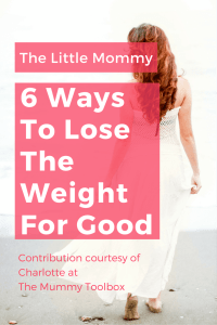 6 Ways To Lose The Weight For Good On The Little Mommy