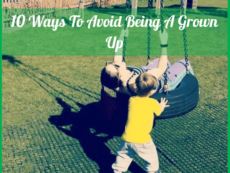 avoid being a grown up