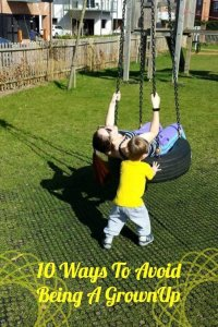 Get Back to your childish side with these tips! - 10 ways to avoid being a grown up!