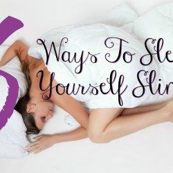 6 ways to sleep yourself slimtmt