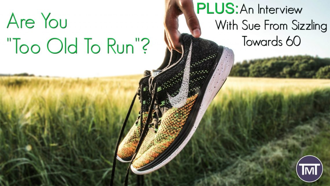 """feature image, pair of trainers being held against a field backdrop with writing on saying """"are you too old to run? Plus an interview with Sue at Sizzling Towards 60"""""""