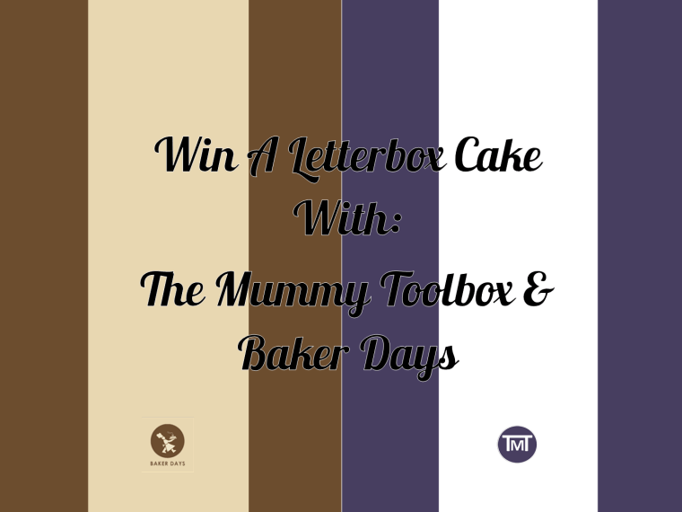 Win a letterbox cake with The mummy Toolbox & Baker Days