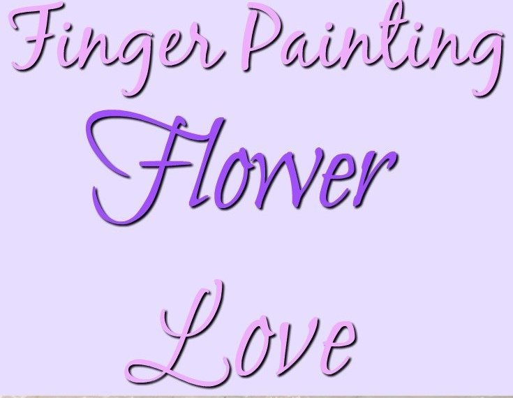 Finger Painting Flower Love - teaching your children art, a guest post by Michelle from Happy Heart Made