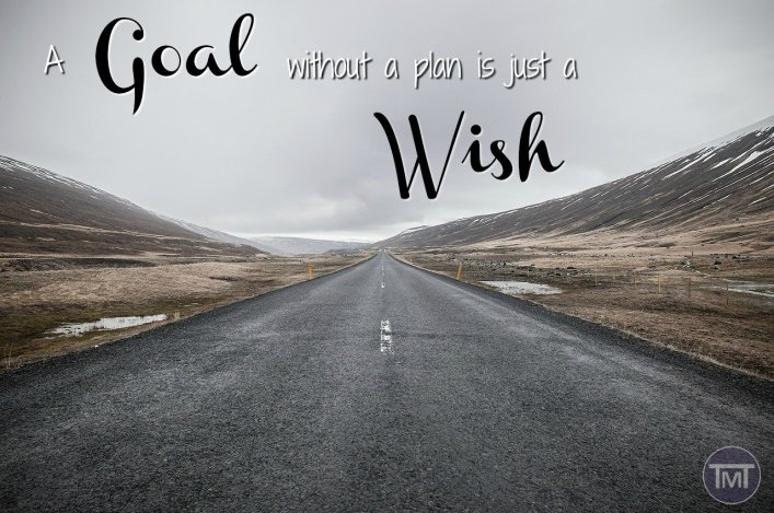 a goal without a plan is just a wish - the importance of goal setting