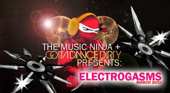 GOTTA GO DANCING AND THE MUSIC NINJA ELECTROGASM 2010 MARCH electro ninja [Gotta Dance Dirty + The Music Ninja Presents] Electrogasms March 2010 Mixtape