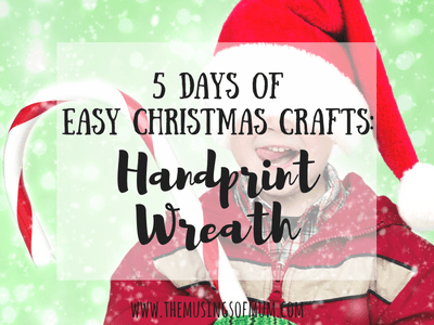 5 Days of Easy Christmas Crafts: Handprint Wreath