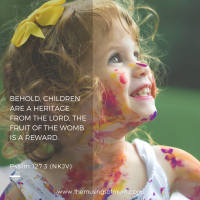 Behold, children are a heritage from the Lord, The fruit of the womb is a reward. Psalm 127:3 (NKJV)