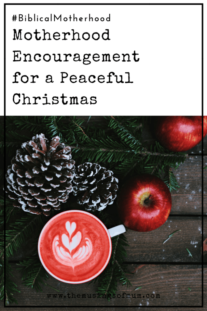Motherhood Encouragement for a Peaceful Christmas | The Musings of Mum