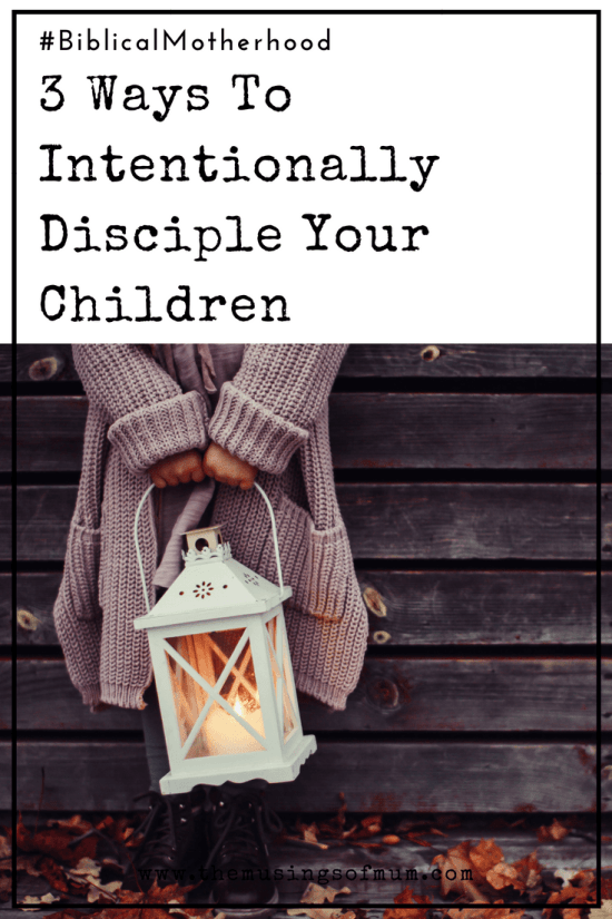 3 Ways To Intentionally Disciple Your Children - As mothers, we need to intentionally pour the Word of God into our children and teach them to obey it. This, in a nutshell, is discipleship.