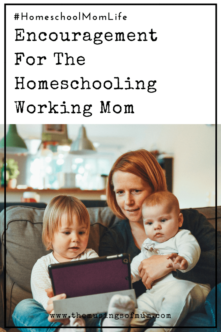 Encouragement For The Homeschooling Working Mom - Making a living and running a business while mothering and homeschooling is pure insanity, and this is where the need for encouragement for the work from home mom, comes from.