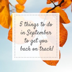 Tips on how to get back on track after the summer holidays.