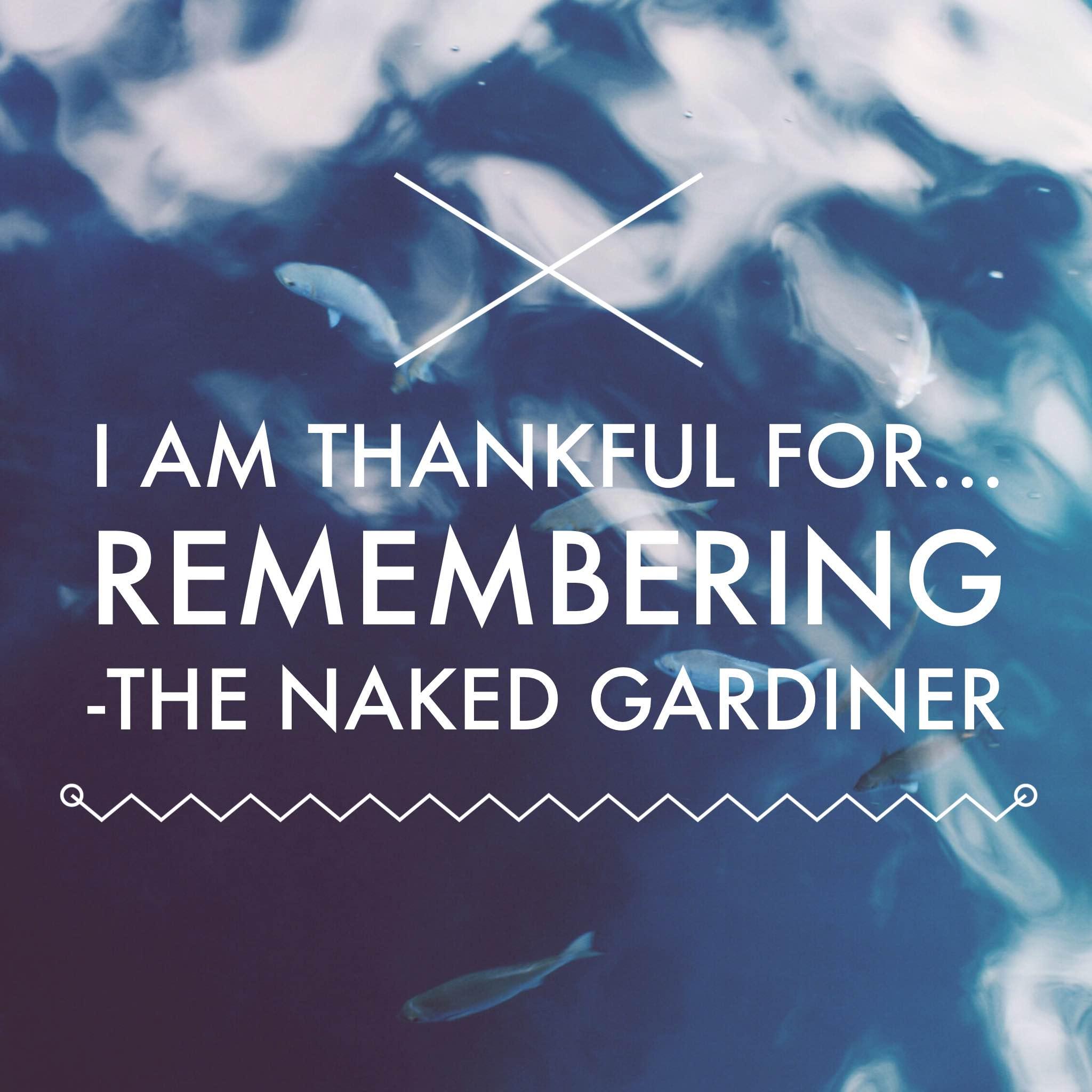 thankful-thursday-remembering-thenakedgardiner