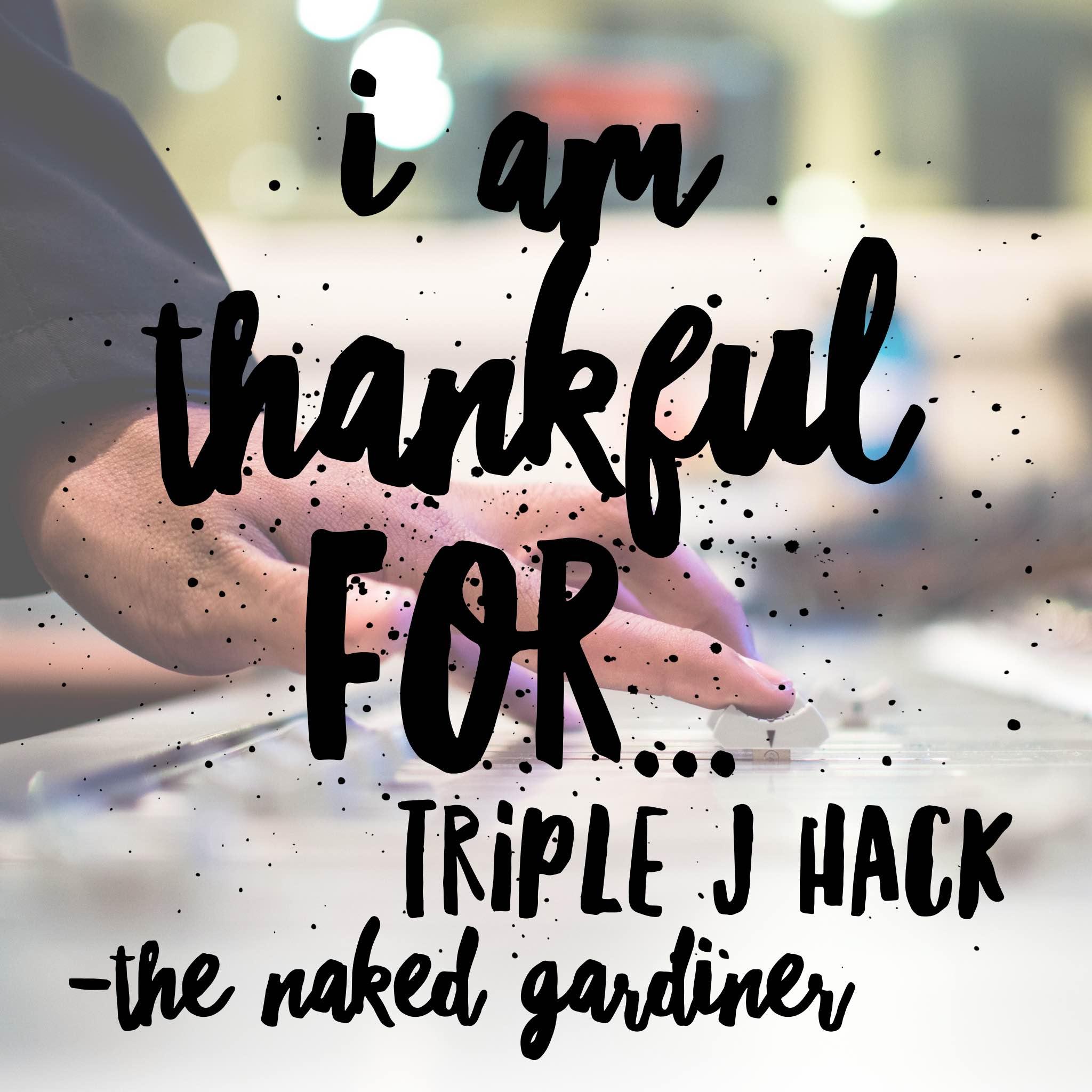 thankful-thursdays-triplej-hack-the-naked-gardiner