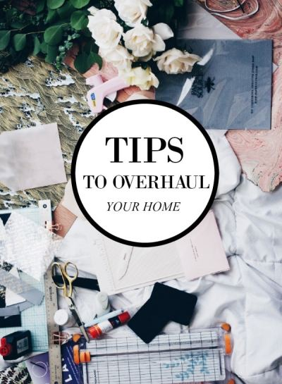 Tips For A Home Overhaul