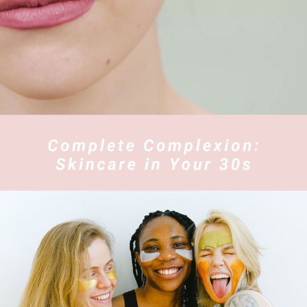 Complete Complexion: Skincare in Your 30s
