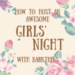 How to: Host an awesome girls' night with barkTHINS