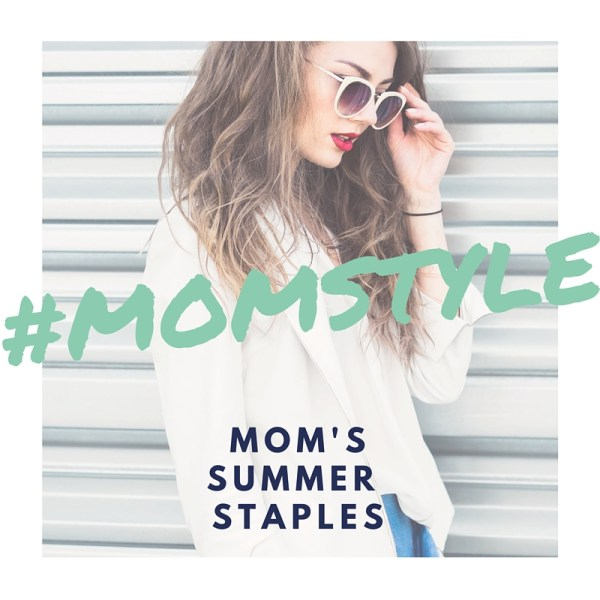 Mom's Summer Style Staples