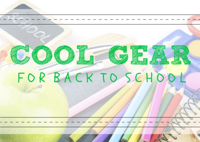 Cool Gear for Back to School
