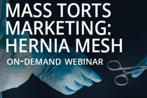 Mass Torts: How To Add or Expand a Hernia Mesh Litigation Practice