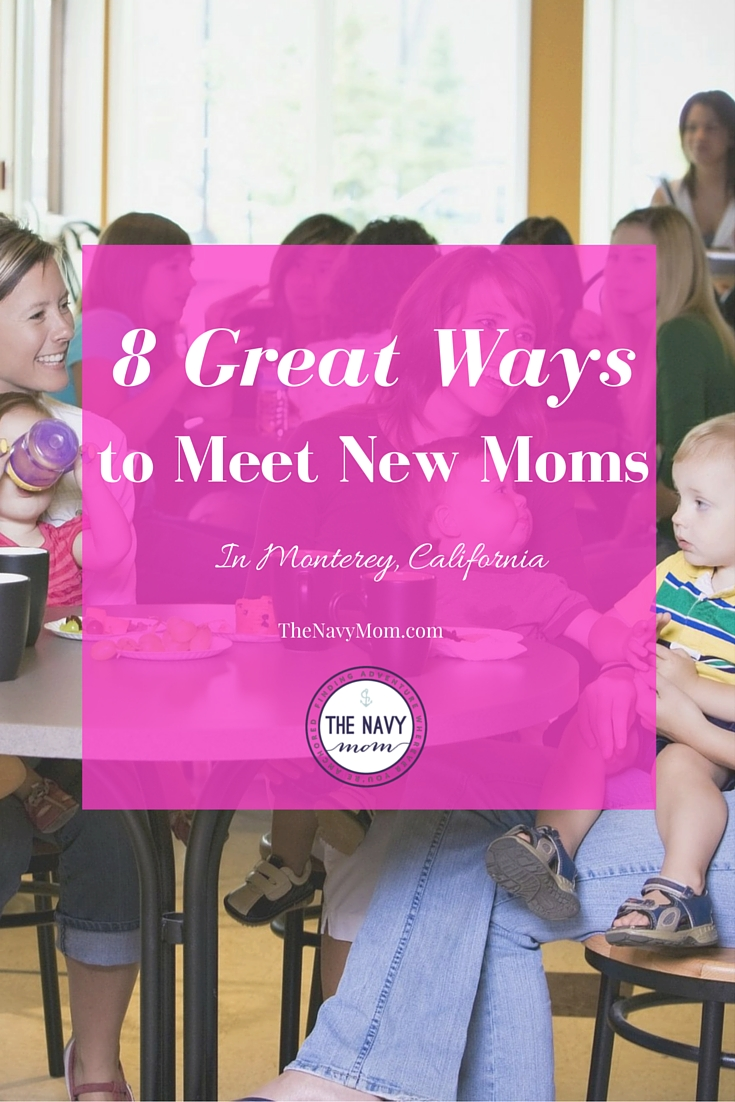 8 Great Ways to Meet New Moms in Monterey, California http://www.TheNavyMom.com