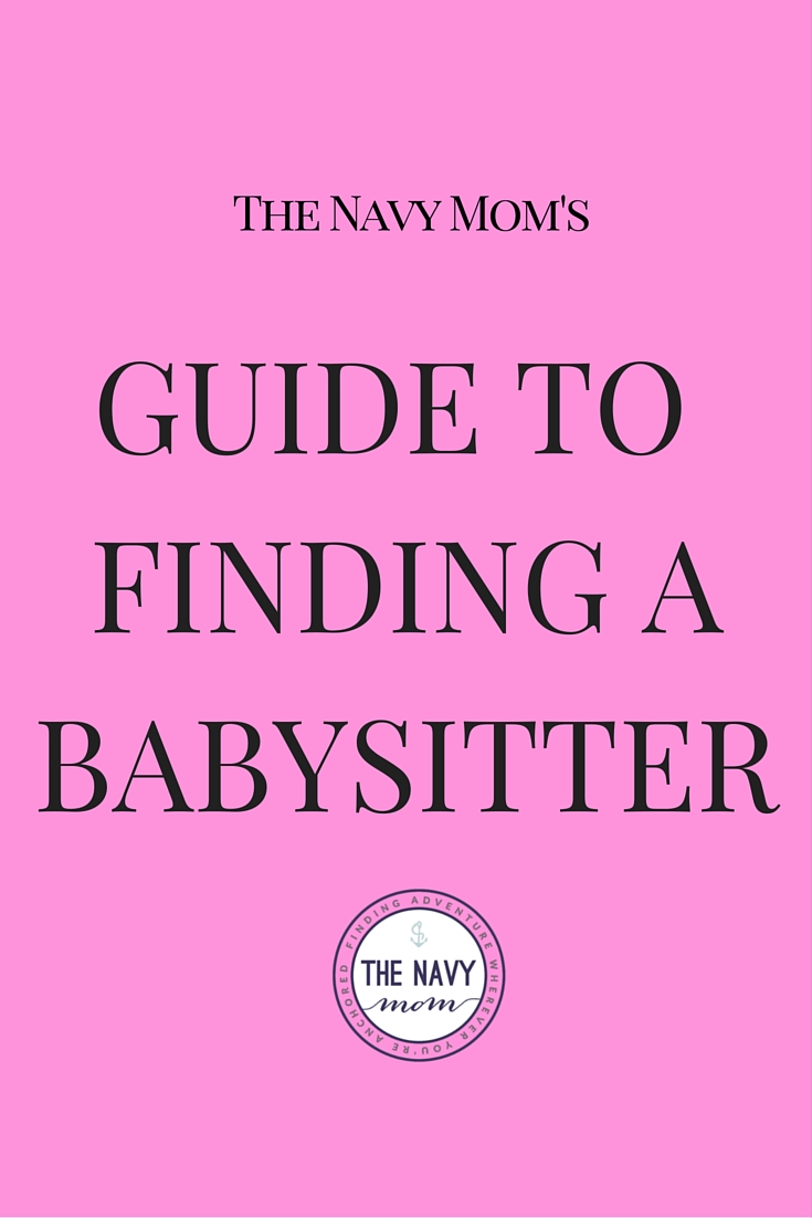 The Navy Mom's Guide to Finding a Babysitter http://www.TheNavyMom.com