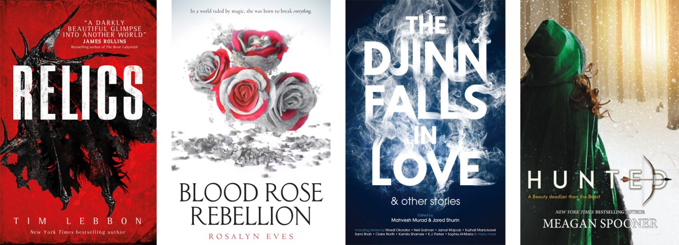 Relics by Tim Lebbon, Blood Rose Rebellion by Rosalyn Eves, The Djinn Falls In Love, Hunted by Meagan Spooner