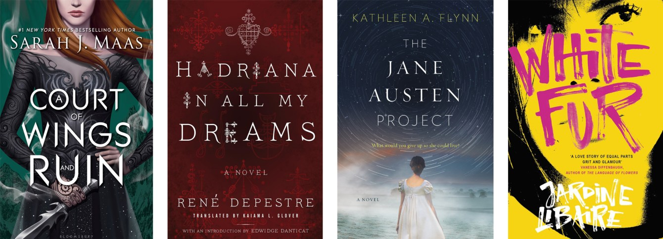 A Court of Wings and Ruin by Sarah J Maas, Hadriana In All My Dreams by René Depestre, The Jane Austen Project by Kathleen A. Flynn, White Fur by Jardine Libaire