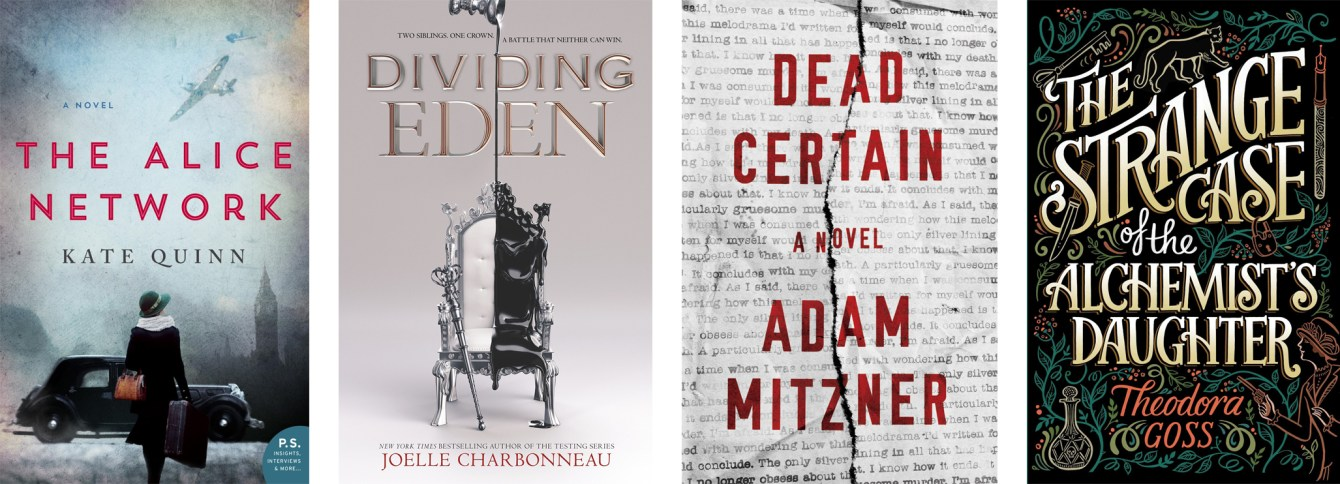 The Alice Network by Kate Quinn, Dividing Eden by Joelle Charbonneau, Dead Certain by Adam Mitzner, The Strange Case of the Alchemist's Daughter by Theodora Goss
