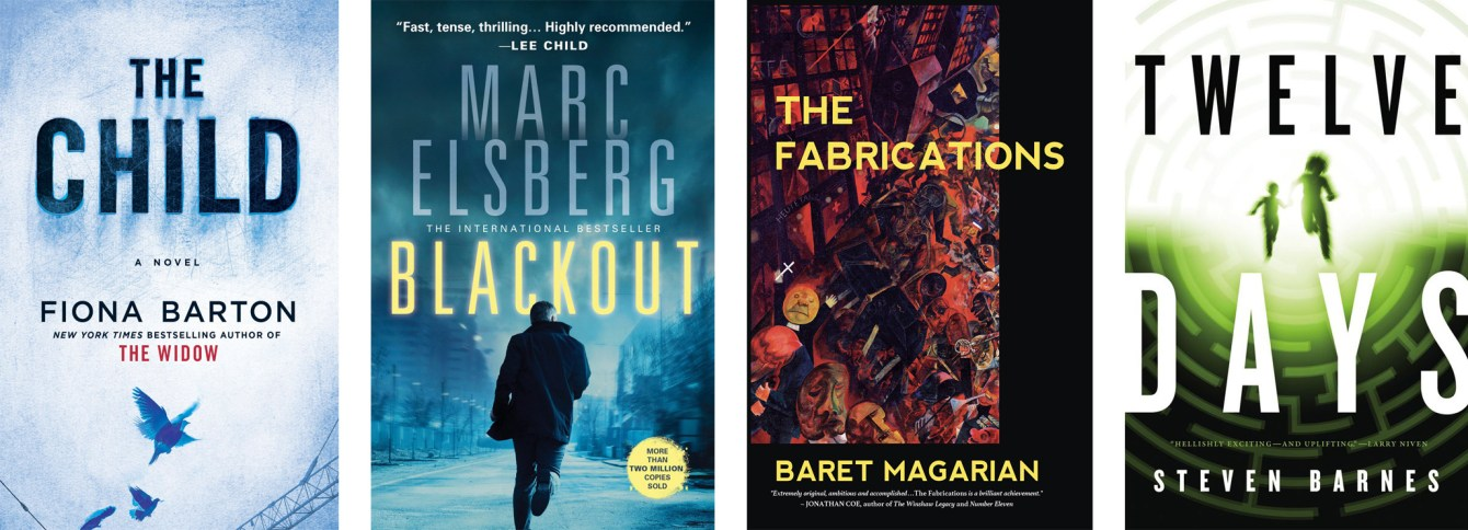 The Child by Fiona Barton, Blackout by Marc Elsberg, The Fabrications by Baret Magarian, Twelve Days by Steven Barnes