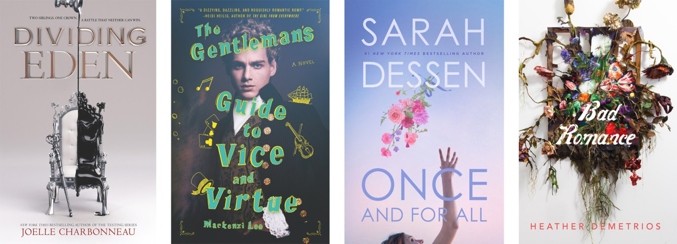 Dividing Eden by Joelle Charbonneau, The Gentleman's Guide To Vice and Virtue by Mackenzi Lee, Once and For All by Sarah Dessen, Bad Romance by Heather Demetrios