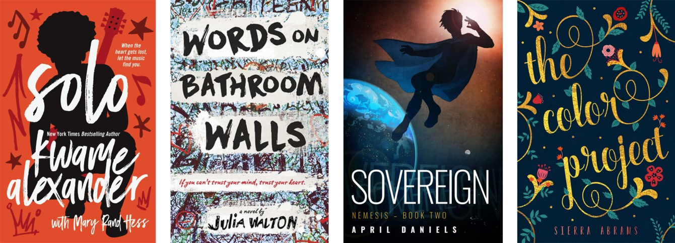 Solo by Kwame Alexander and Mary Rand Hess, Words on Bathroom Walls by Julia Walton, Sovereign by April Daniels, The Color Project by Sierra Abrams