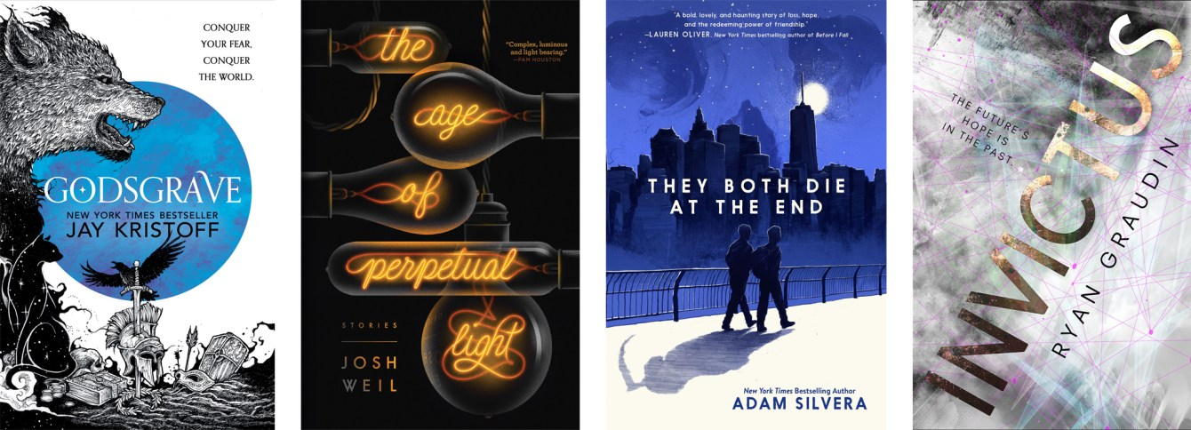 Godsgrave by Jay Kristoff, The Age of Perpetual Light by Josh Weil, They Both Die At The End by Adam Silvera, Invictus by Ryan Graudin