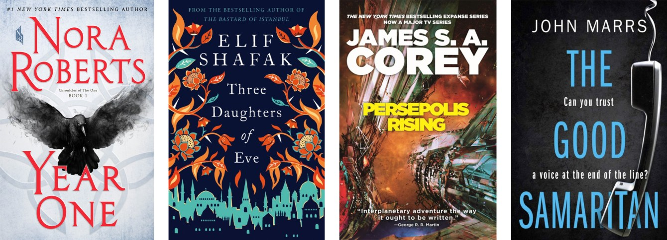 Year One by Nora Roberts, Three Daughters of Eve by Elif Shafak, Persepolis Rising by James S.A. Corey, The Good Samaritan by John Marrs