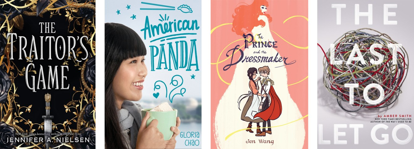The Traitor's Game by Jennifer A. Nielsen, American Panda by Gloria Chao, The Prince and The Dressmaker by Jen Wang, The Last To Let Go by Amber Smith