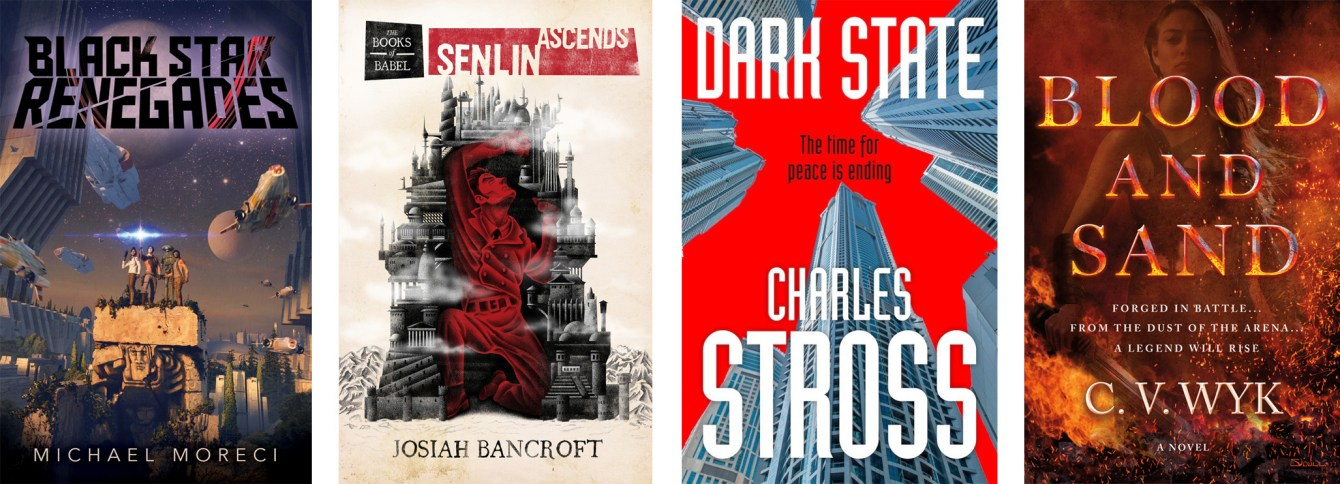 Black Star Renegades by Michael Moreci, Senlin Ascends by Josiah Bancroft, Dark State by Charles Stross, Blood and Sand by C.V. Wyk