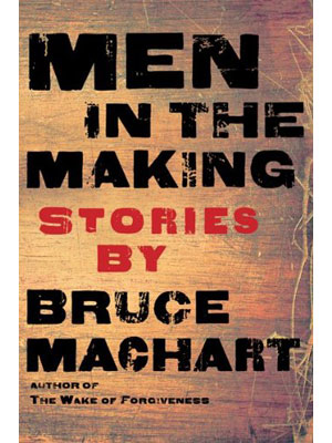 Men in the Making, by Bruce Machart