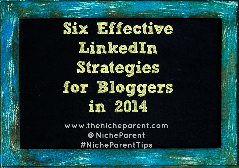Effective LinkedIn Strategies for Bloggers in 2014:via @NicheParent #NicheParent #Bloggers #socialmedia