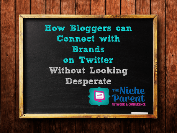 How Bloggers can Connect with Brands on Twitter Without Looking Desperate ~ TheNicheParent.com