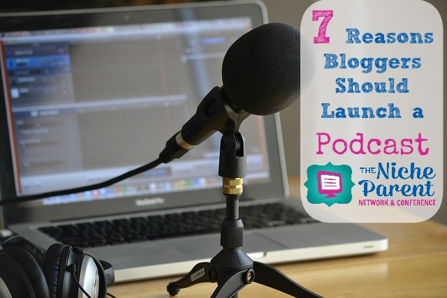 7 Reasons Bloggers Should  Launch a Podcast  via @NicheParent