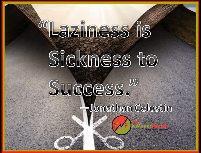 Laziness is sickness to success.