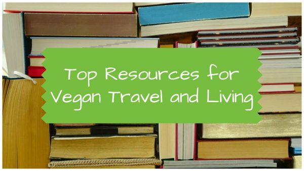 How to go vegan - Top Resources for Vegan Travel and Living