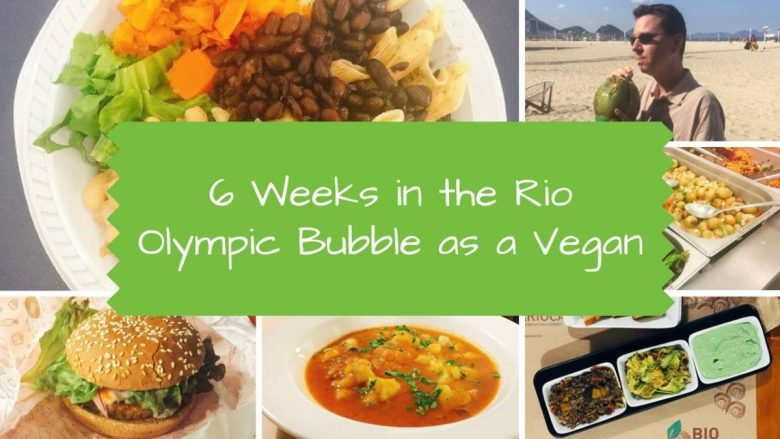 6 Weeks in the Rio Olympic Bubble as a Vegan - Vegan Stories