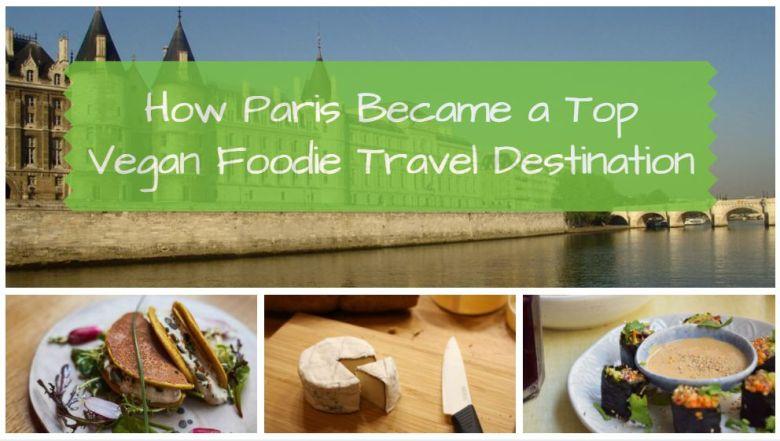 Vegan Paris - How Paris Became a Top Vegan Foodie Travel Destination